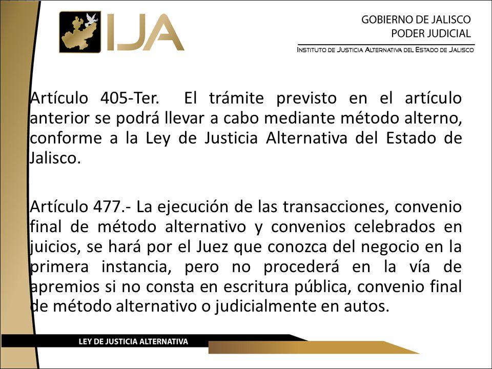 Artículo 405-Ter. El trámite previsto en el artículo anterior se podrá llevar a cabo mediante método alterno, conforme a la Ley de Justicia Alternativ