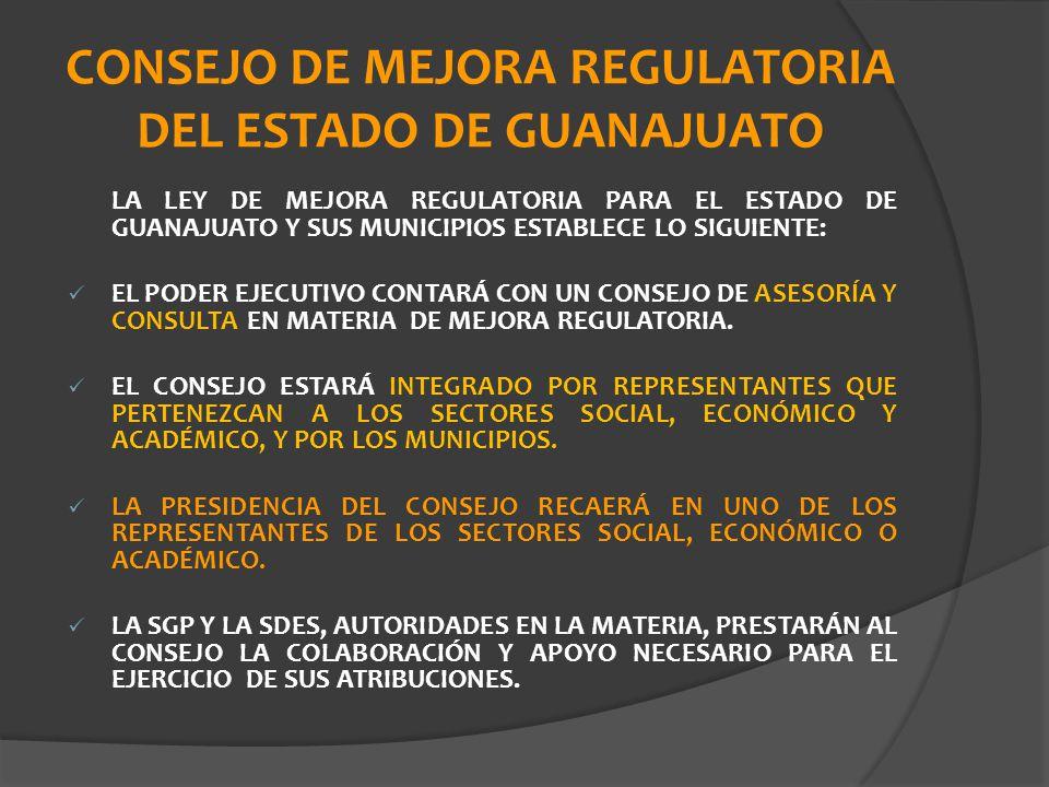 CONSEJO DE MEJORA REGULATORIA DEL ESTADO DE GUANAJUATO LA LEY DE MEJORA REGULATORIA PARA EL ESTADO DE GUANAJUATO Y SUS MUNICIPIOS ESTABLECE LO SIGUIEN