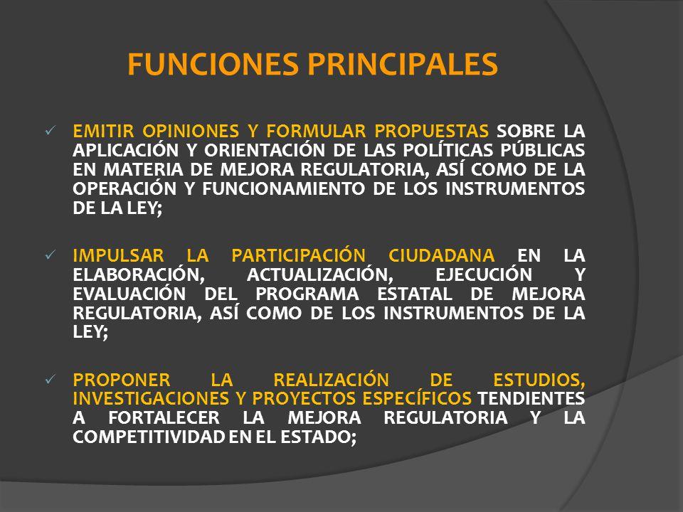 FUNCIONES PRINCIPALES EMITIR OPINIONES Y FORMULAR PROPUESTAS SOBRE LA APLICACIÓN Y ORIENTACIÓN DE LAS POLÍTICAS PÚBLICAS EN MATERIA DE MEJORA REGULATO
