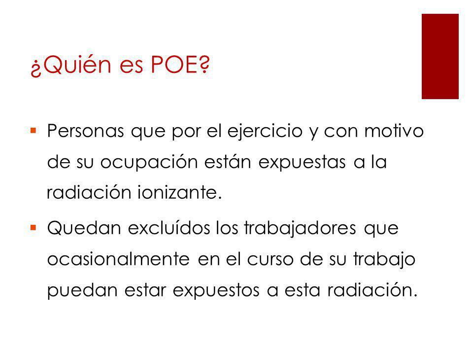 Personas que por el ejercicio y con motivo de su ocupación están expuestas a la radiación ionizante. Quedan excluídos los trabajadores que ocasionalme