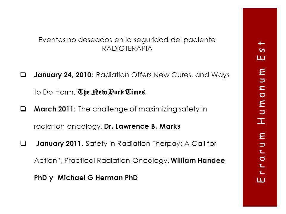Eventos no deseados en la seguridad del paciente RADIOTERAPIA Errarum Humanum Est January 24, 2010: Radiation Offers New Cures, and Ways to Do Harm, T