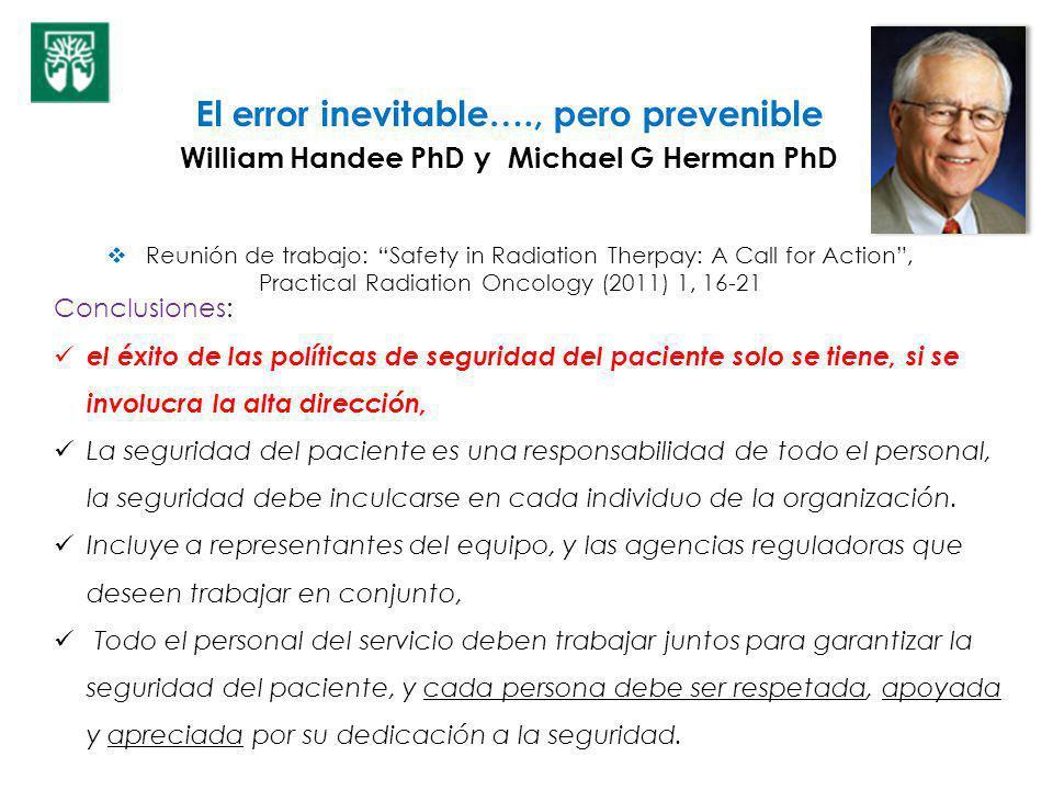 El error inevitable…., pero prevenible William Handee PhD y Michael G Herman PhD Reunión de trabajo: Safety in Radiation Therpay: A Call for Action, P