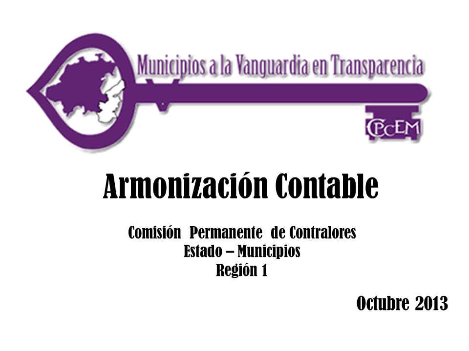 Comisión Permanente de Contralores Estado – Municipios Región 1 Octubre 2013 Armonización Contable