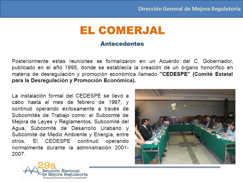 EL COMERJAL Antecedentes A inicios de la presente administración, el CEDESPE tomó un fuerza especial, ya que las reuniones del Comité fueron encabezadas por el Gobernador del Estado y se agregaron 2 Subcomités: Innovación y Modernización Administrativa y Propiedad Intelectual.