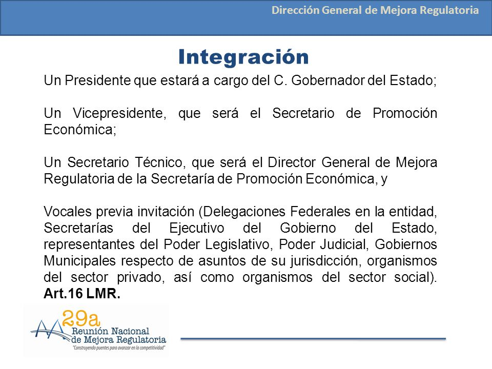 Integración Dirección General de Mejora Regulatoria Un Presidente que estará a cargo del C. Gobernador del Estado; Un Vicepresidente, que será el Secr