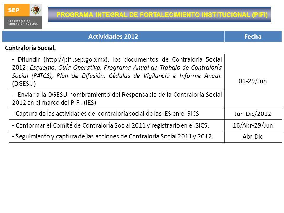 Actividades 2012Fecha Contraloría Social. - Difundir (http://pifi.sep.gob.mx), los documentos de Contraloria Social 2012: Esquema, Guía Operativa, Pro