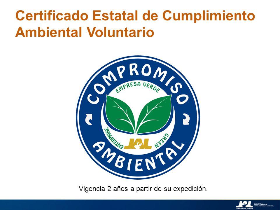 Vigencia 2 años a partir de su expedición. Certificado Estatal de Cumplimiento Ambiental Voluntario