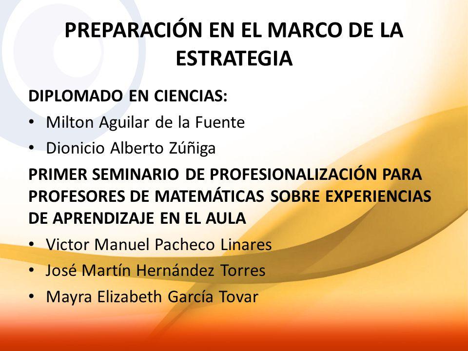 PREPARACIÓN EN EL MARCO DE LA ESTRATEGIA DIPLOMADO EN CIENCIAS: Milton Aguilar de la Fuente Dionicio Alberto Zúñiga PRIMER SEMINARIO DE PROFESIONALIZA