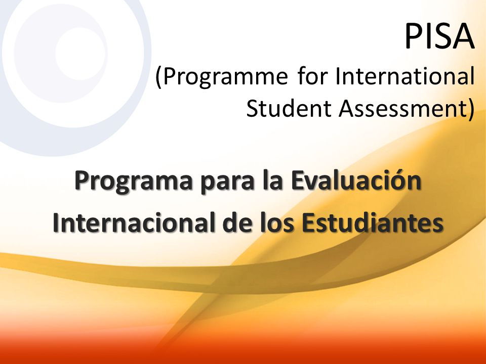 PISA (Programme for International Student Assessment) Programa para la Evaluación Internacional de los Estudiantes
