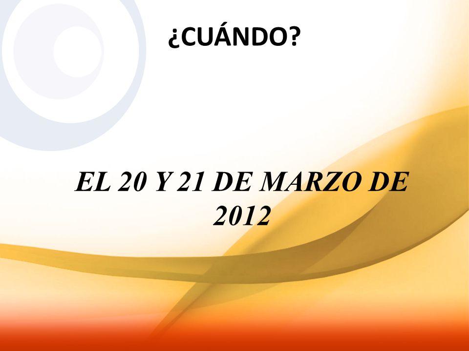 ¿CUÁNDO? EL 20 Y 21 DE MARZO DE 2012