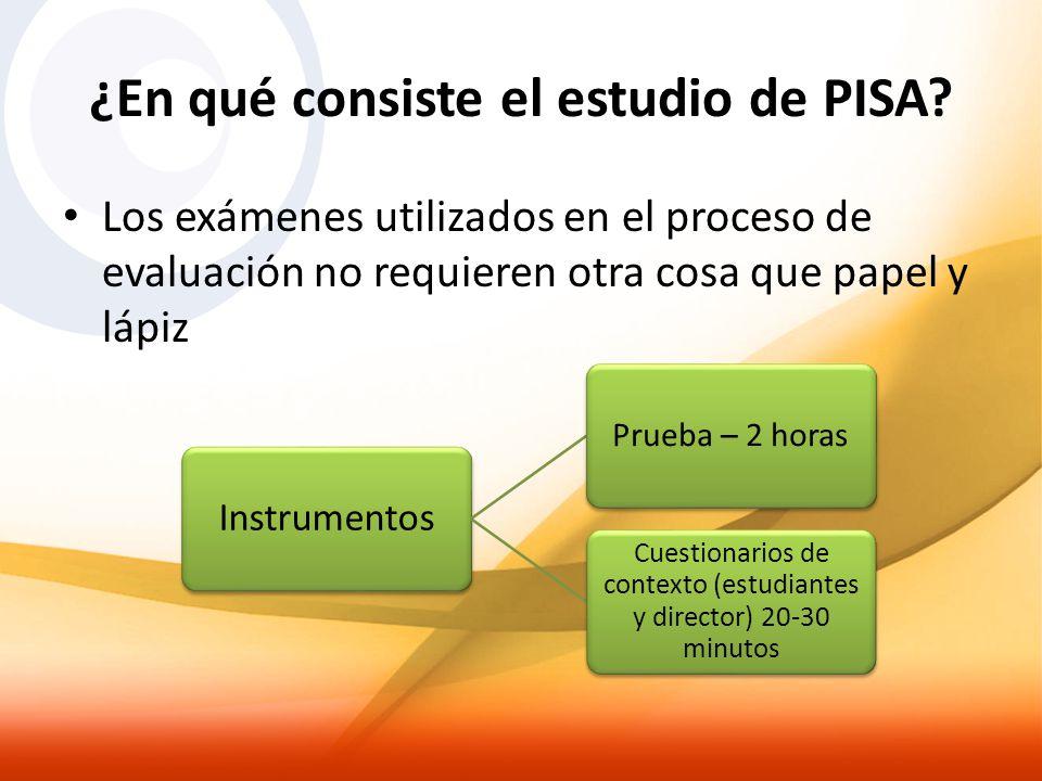 ¿En qué consiste el estudio de PISA? Los exámenes utilizados en el proceso de evaluación no requieren otra cosa que papel y lápiz Instrumentos Prueba