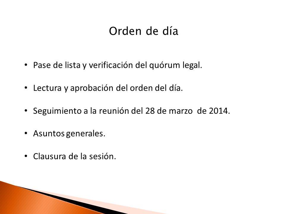 Pase de lista y verificación del quórum legal. Lectura y aprobación del orden del día.