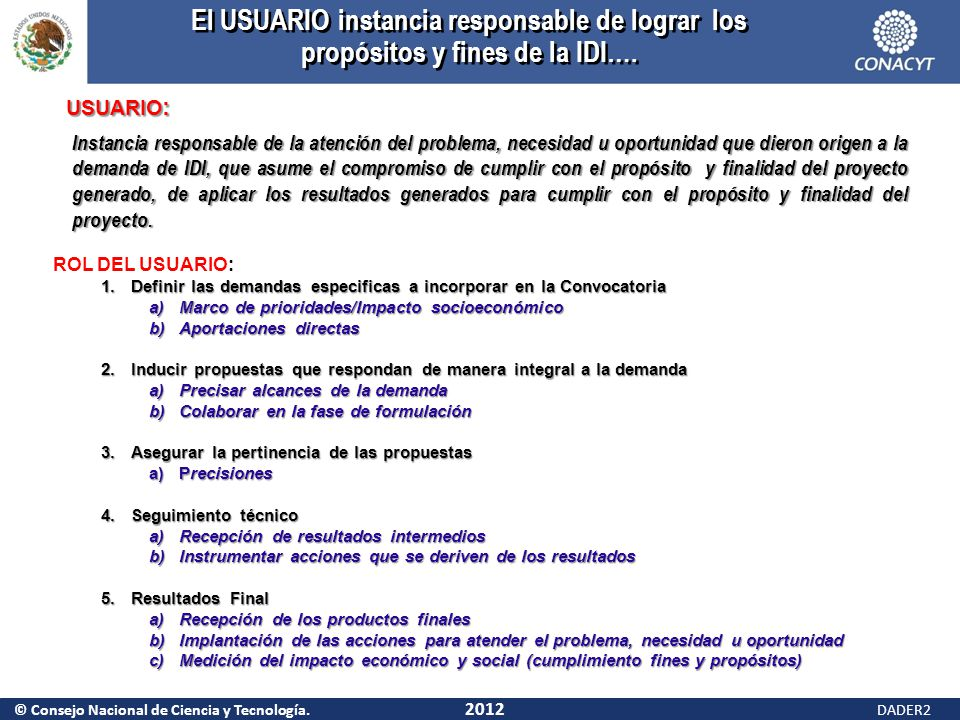 © Consejo Nacional de Ciencia y Tecnología. 2012 DADER2 USUARIO : Instancia responsable de la atención del problema, necesidad u oportunidad que diero
