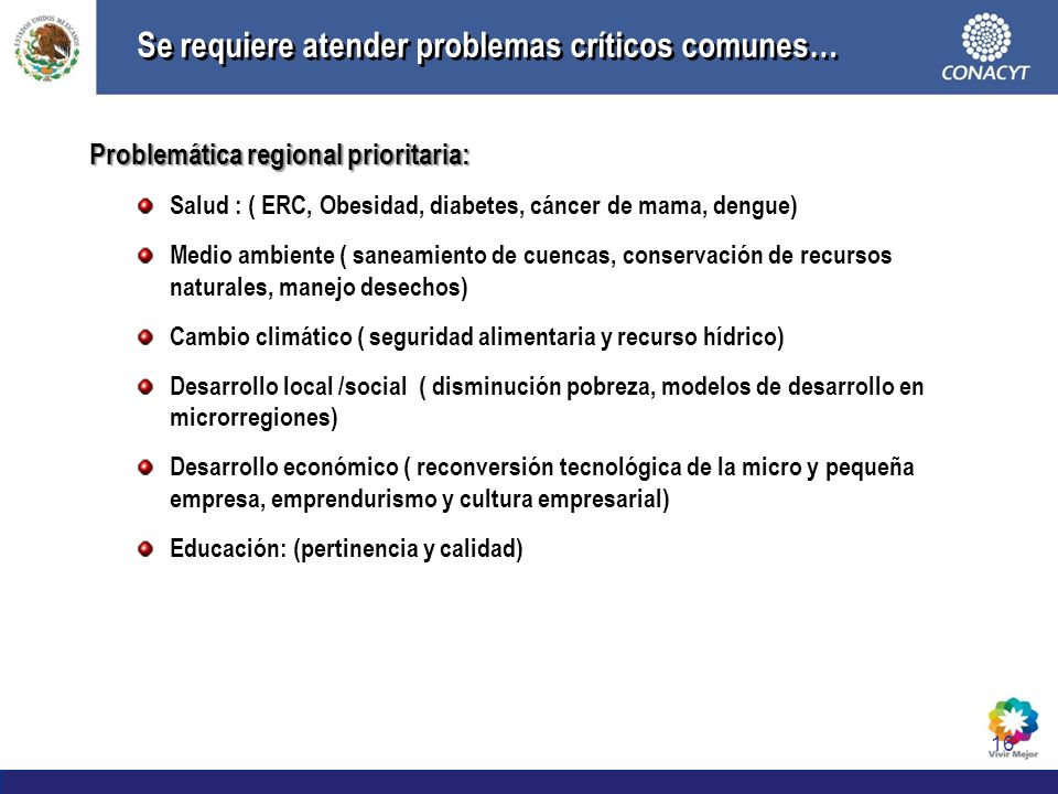 16 Se requiere atender problemas críticos comunes… Problemática regional prioritaria: Salud : ( ERC, Obesidad, diabetes, cáncer de mama, dengue) Medio