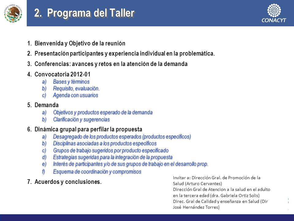 2. Programa del Taller 1. Bienvenida y Objetivo de la reunión 2.Presentación participantes y experiencia individual en la problemática. 3. Conferencia