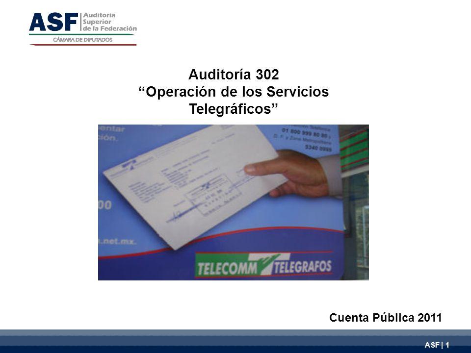 Auditoría 302 Operación de los Servicios Telegráficos Cuenta Pública 2011 ASF | 1