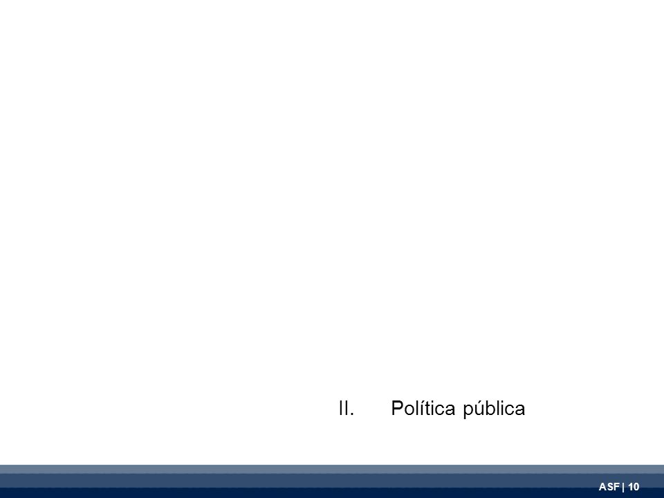 ASF | 10 II.Política pública