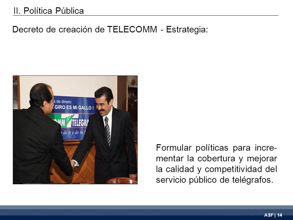 ASF | 14 Formular políticas para incre- mentar la cobertura y mejorar la calidad y competitividad del servicio público de telégrafos.