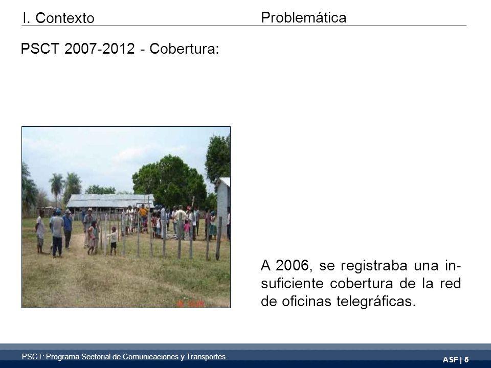 ASF | 5 A 2006, se registraba una in- suficiente cobertura de la red de oficinas telegráficas. PSCT 2007-2012 - Cobertura: PSCT: Programa Sectorial de