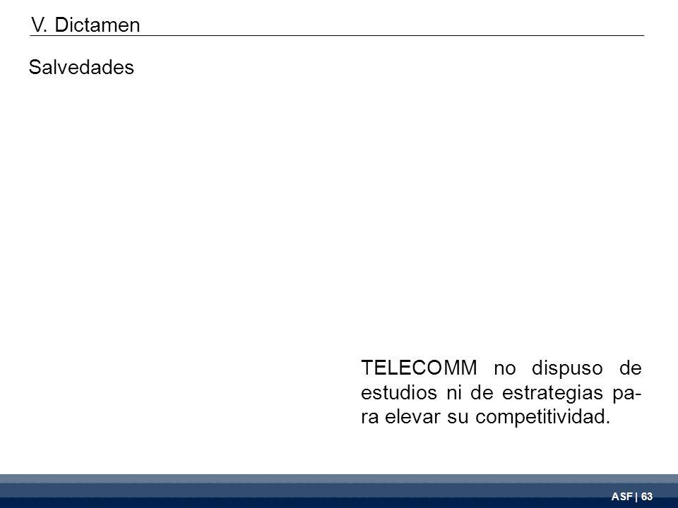 ASF | 63 TELECOMM no dispuso de estudios ni de estrategias pa- ra elevar su competitividad.