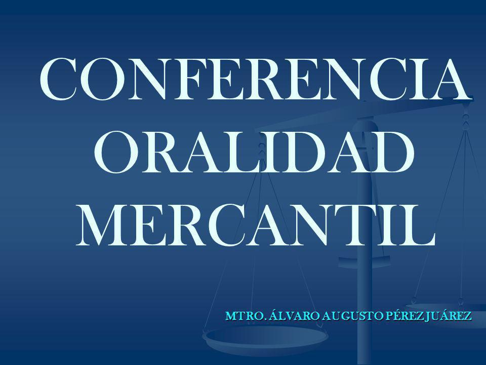 CONFERENCIA ORALIDAD MERCANTIL MTRO. ÁLVARO AUGUSTO PÉREZ JUÁREZ