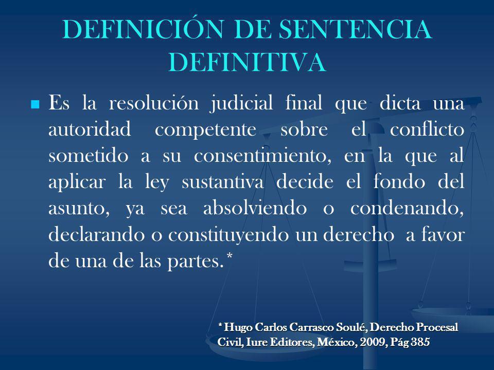 DEFINICIÓN DE SENTENCIA DEFINITIVA Es la resolución judicial final que dicta una autoridad competente sobre el conflicto sometido a su consentimiento,