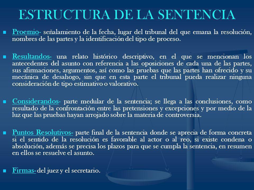 ESTRUCTURA DE LA SENTENCIA Proemio- señalamiento de la fecha, lugar del tribunal del que emana la resolución, nombres de las partes y la identificació