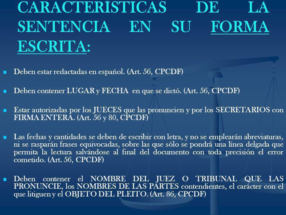 CARACTERÍSTICAS DE LA SENTENCIA EN SU FORMA ESCRITA: Deben estar redactadas en español. (Art. 56, CPCDF) Deben contener LUGAR y FECHA en que se dictó.