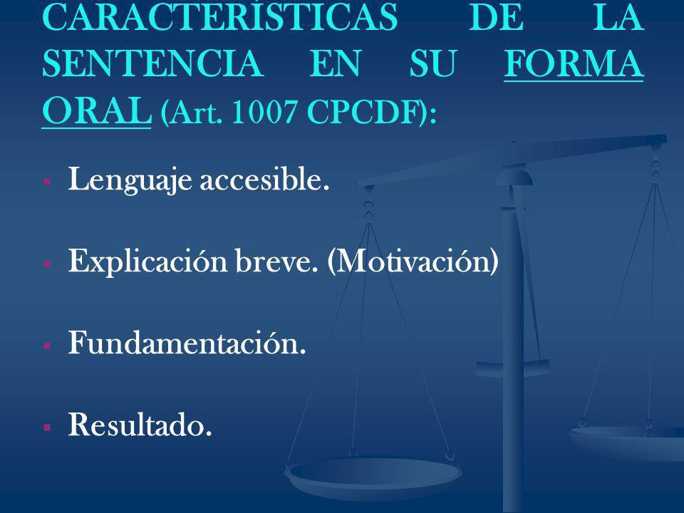 CARACTERÍSTICAS DE LA SENTENCIA EN SU FORMA ORAL (Art. 1007 CPCDF): Lenguaje accesible. Explicación breve. (Motivación) Fundamentación. Resultado.