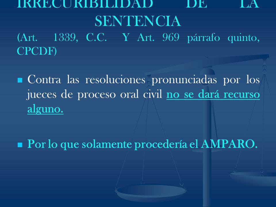 IRRECURIBILIDAD DE LA SENTENCIA (Art. 1339, C.C. Y Art. 969 párrafo quinto, CPCDF) Contra las resoluciones pronunciadas por los jueces de proceso oral