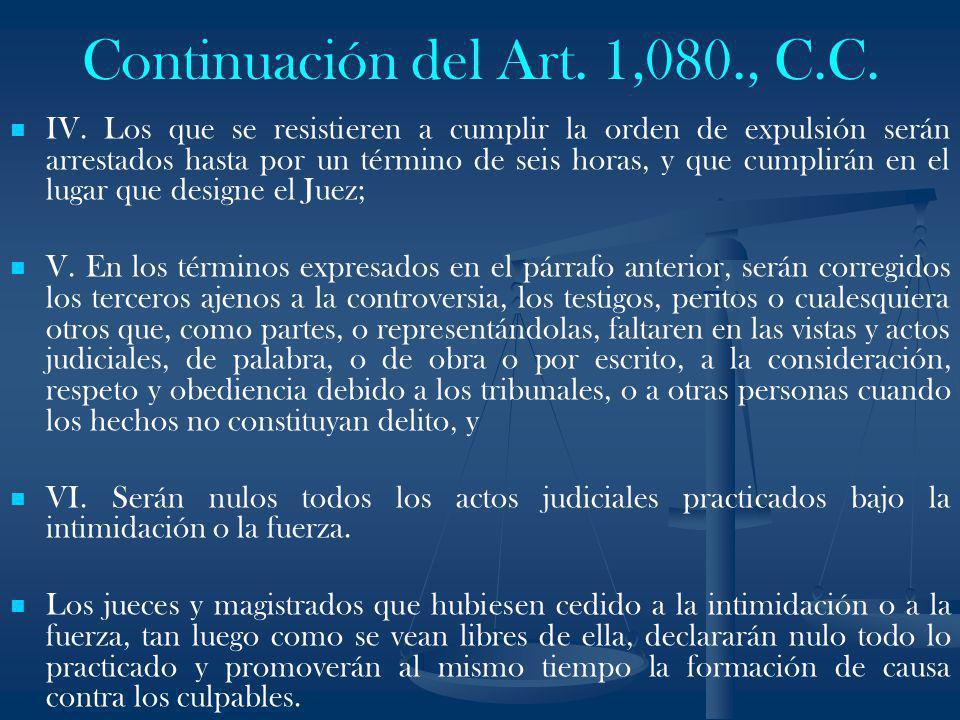 Continuación del Art. 1,080., C.C. IV. Los que se resistieren a cumplir la orden de expulsión serán arrestados hasta por un término de seis horas, y q