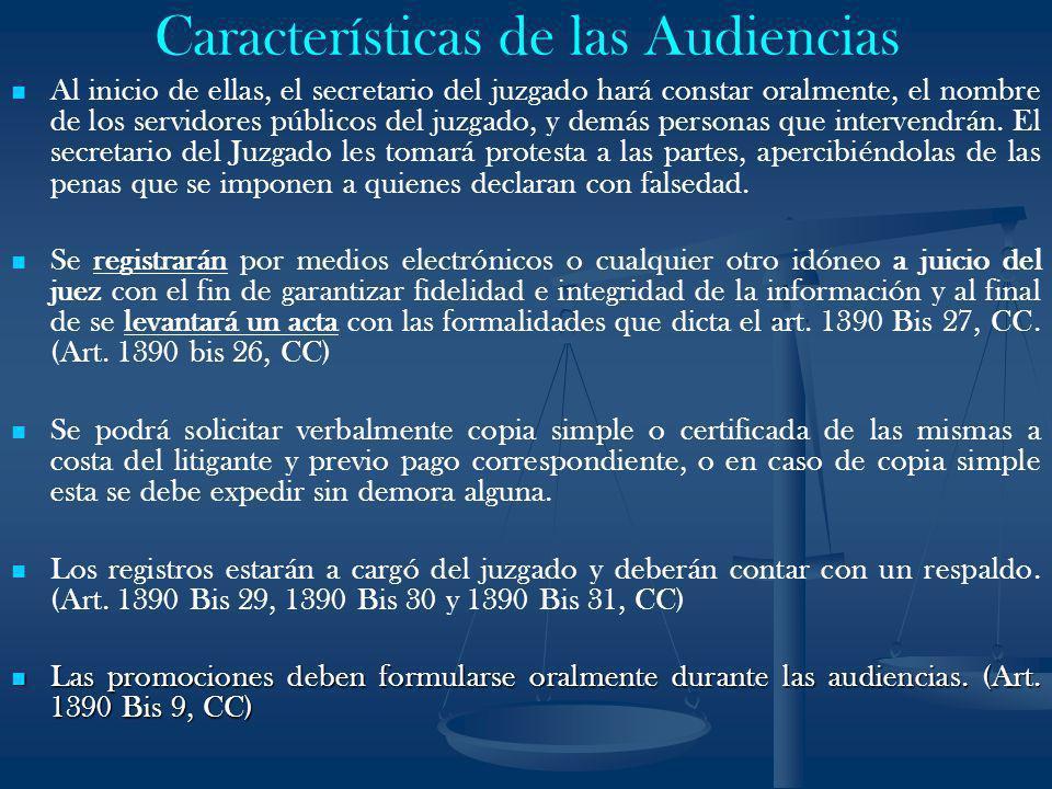 Características de las Audiencias Al inicio de ellas, el secretario del juzgado hará constar oralmente, el nombre de los servidores públicos del juzga