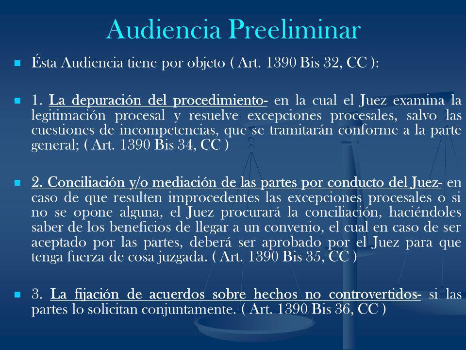 Audiencia Preeliminar Ésta Audiencia tiene por objeto ( Art. 1390 Bis 32, CC ): 1. La depuración del procedimiento- en la cual el Juez examina la legi