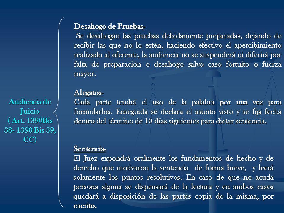 Audiencia de Juicio ( Art. 1390Bis 38- 1390 Bis 39, CC) Desahogo de Pruebas- Se desahogan las pruebas debidamente preparadas, dejando de recibir las q
