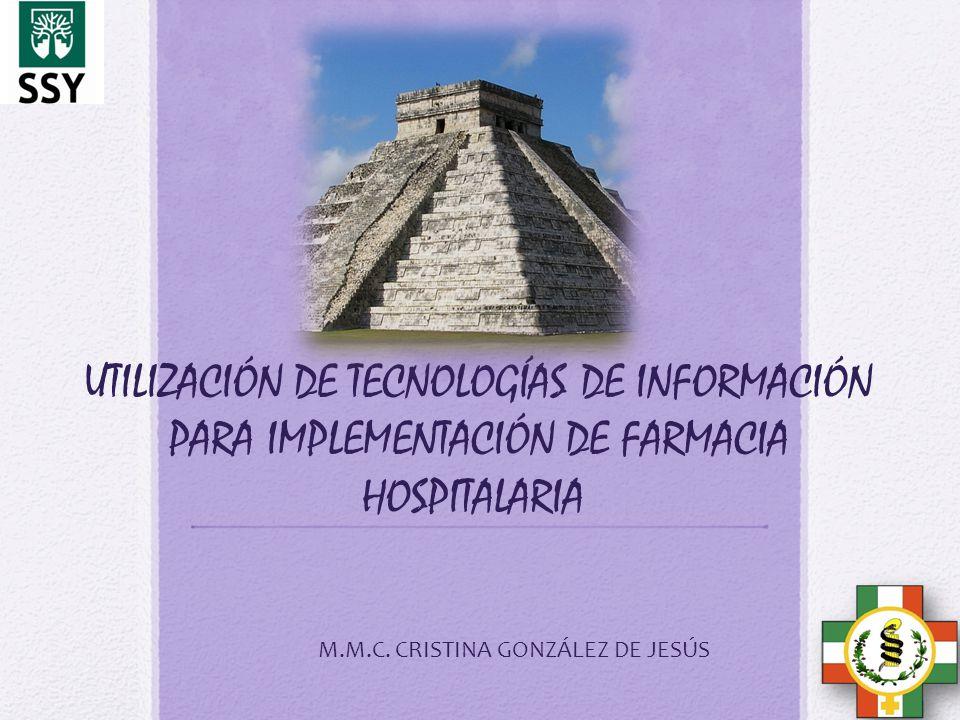 UTILIZACIÓN DE TECNOLOGÍAS DE INFORMACIÓN PARA IMPLEMENTACIÓN DE FARMACIA HOSPITALARIA M.M.C. CRISTINA GONZÁLEZ DE JESÚS