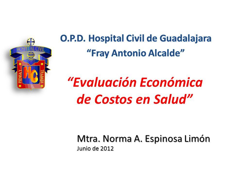 Evaluación Económica de Costos en Salud Mtra. Norma A. Espinosa Limón Junio de 2012