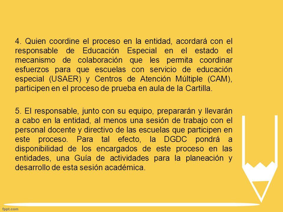 4. Quien coordine el proceso en la entidad, acordará con el responsable de Educación Especial en el estado el mecanismo de colaboración que les permit