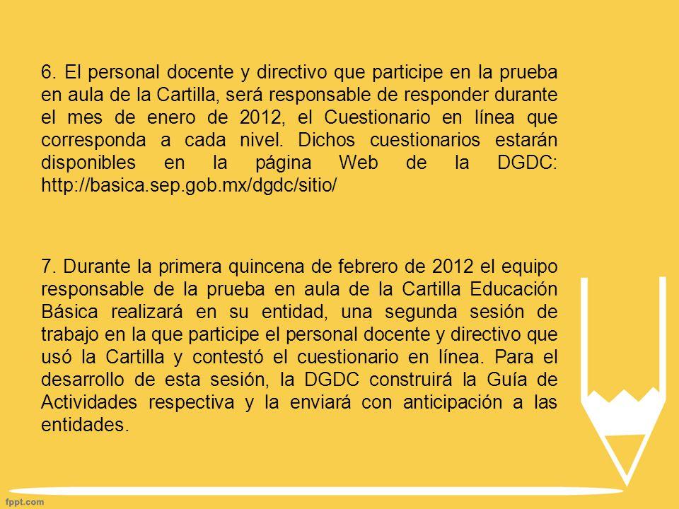 6. El personal docente y directivo que participe en la prueba en aula de la Cartilla, será responsable de responder durante el mes de enero de 2012, e