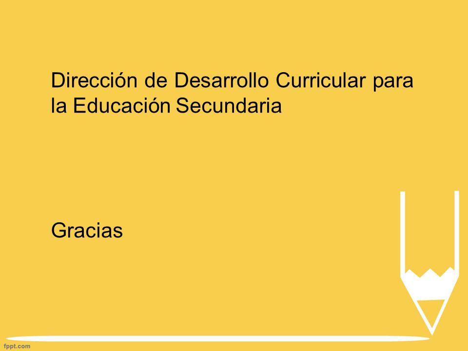 Dirección de Desarrollo Curricular para la Educación Secundaria Gracias