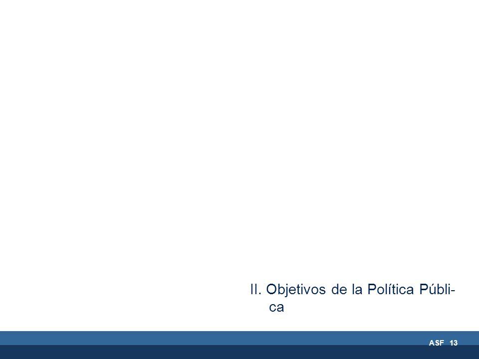 ASF 13 II. Objetivos de la Política Públi- ca