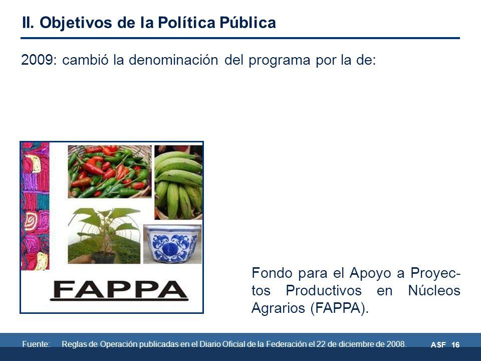 ASF 16 2009: cambió la denominación del programa por la de: Fondo para el Apoyo a Proyec- tos Productivos en Núcleos Agrarios (FAPPA).