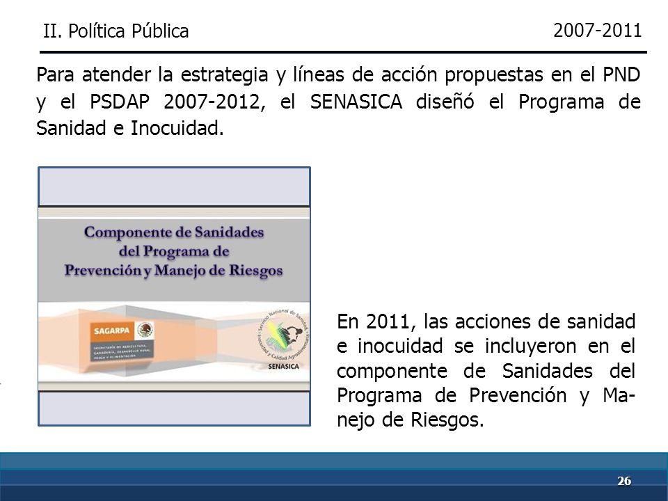 2525 2007-2011 En el PSDAP 2007-2012 se estableció la estrategia de Proteger al país de plagas y enfermedades y mejorar la situación sanitaria. Líneas