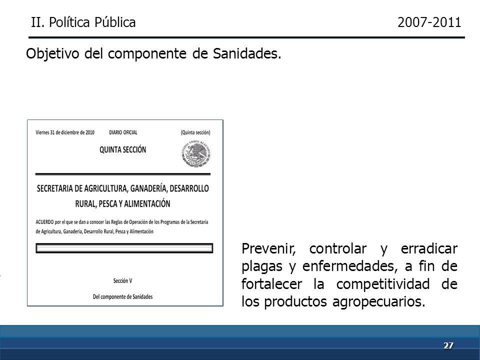 2626 2007-2011 Para atender la estrategia y líneas de acción propuestas en el PND y el PSDAP 2007-2012, el SENASICA diseñó el Programa de Sanidad e Inocuidad.