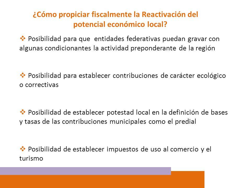 ¿Cómo propiciar fiscalmente la Reactivación del potencial económico local? Posibilidad para que entidades federativas puedan gravar con algunas condic