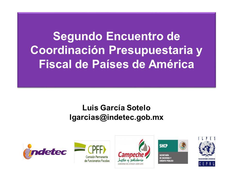 Luis García Sotelo lgarcias@indetec.gob.mx Segundo Encuentro de Coordinación Presupuestaria y Fiscal de Países de América
