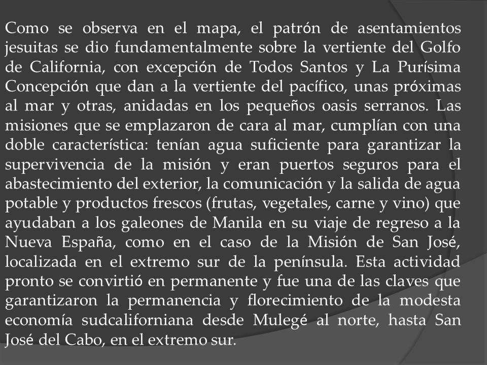Como se observa en el mapa, el patr ó n de asentamientos jesuitas se dio fundamentalmente sobre la vertiente del Golfo de California, con excepci ó n