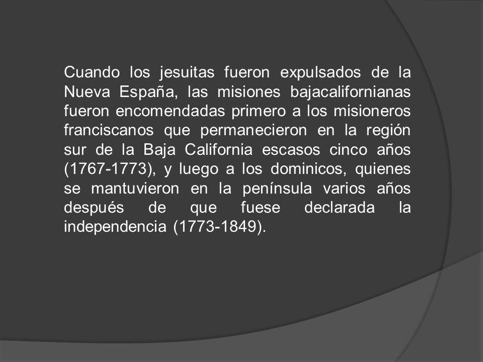 Cuando los jesuitas fueron expulsados de la Nueva España, las misiones bajacalifornianas fueron encomendadas primero a los misioneros franciscanos que