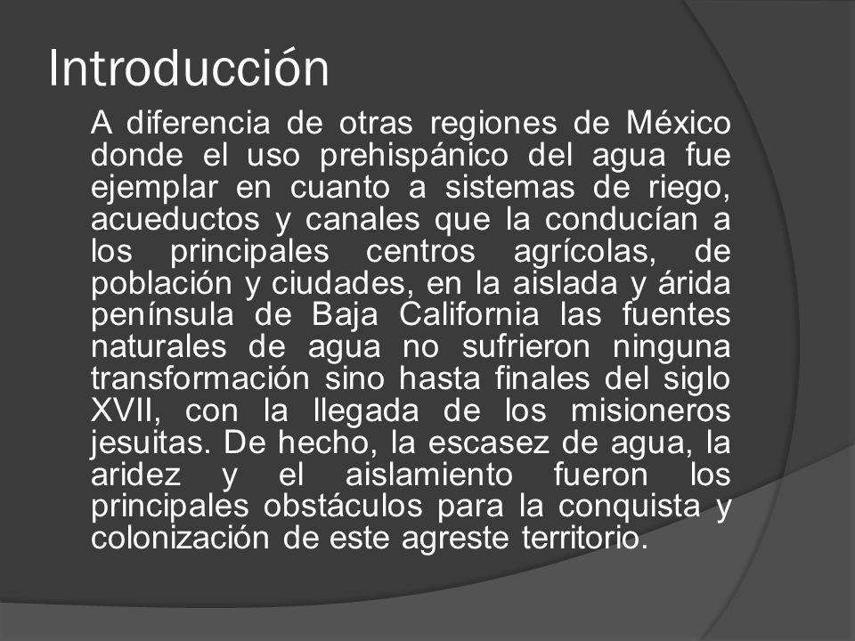 Introducción A diferencia de otras regiones de México donde el uso prehispánico del agua fue ejemplar en cuanto a sistemas de riego, acueductos y cana