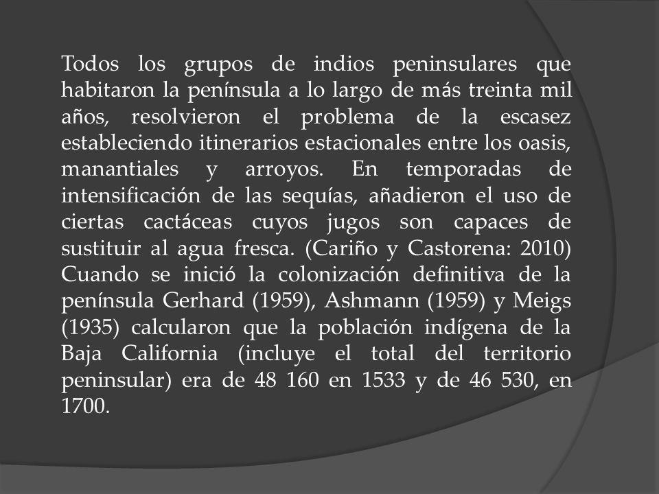 Todos los grupos de indios peninsulares que habitaron la pen í nsula a lo largo de m á s treinta mil a ñ os, resolvieron el problema de la escasez est