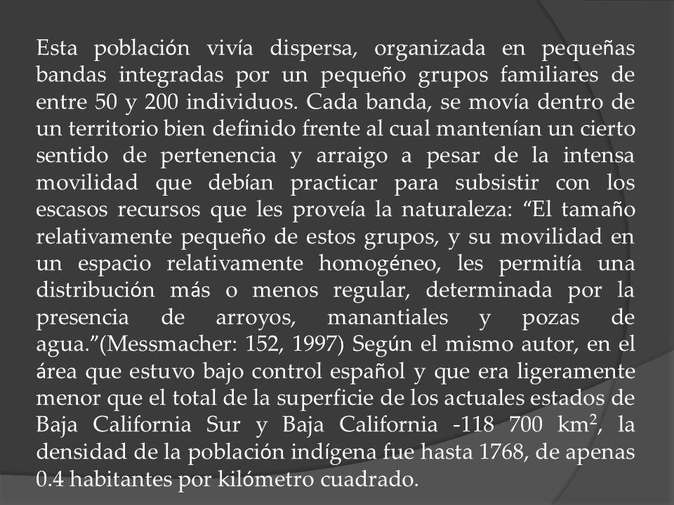 Esta poblaci ó n viv í a dispersa, organizada en peque ñ as bandas integradas por un peque ñ o grupos familiares de entre 50 y 200 individuos. Cada ba